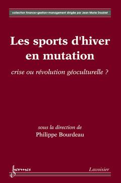 Couverture de l'ouvrage Les sports d'hiver en mutation : crise ou révolution géoculturelle ?