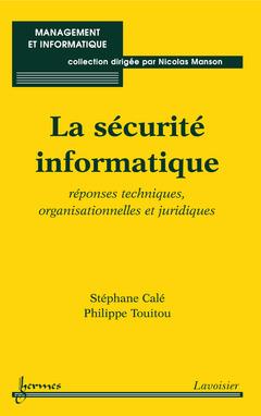 Couverture de l'ouvrage La sécurité informatique : réponses techniques, organisationnelles et juridiques