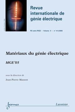 Couverture de l'ouvrage Matériaux du génie électrique : MGE'05 (Revue internationale de génie électrique-RS série RIGE Vol. 9 N° 4-5/2006)
