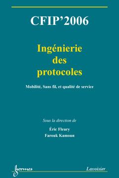 Couverture de l'ouvrage CFIP'2006 : ingénierie des protocoles : mobilité, sans fil, et qualité de services (Actes du 12° colloque francophone sur l'ingénierie des protocoles)