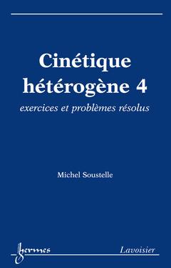 Couverture de l'ouvrage Cinétique hétérogène 4 : exercices et problèmes résolus