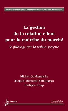 Couverture de l'ouvrage La gestion de la relation client pour la maîtrise du marché : le pilotage par la valeur perçue