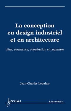 Couverture de l'ouvrage La conception en design industriel et en architecture : désir, pertinence, coopération et cognition