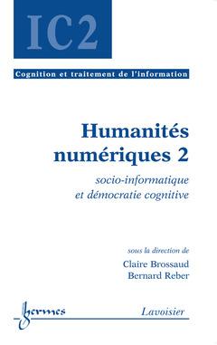 Couverture de l'ouvrage Humanités numériques 2 : socio-informatique et démocratie cognitive