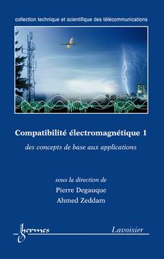 Couverture de l'ouvrage Compatibilité électromagnétique 1 : des concepts de base aux applications