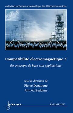 Couverture de l'ouvrage Compatibilité électromagnétique 2 : des concepts de base aux applications