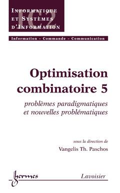 Couverture de l'ouvrage Optimisation combinatoire 5 : problèmes paradigmatiques et nouvelles problématiques