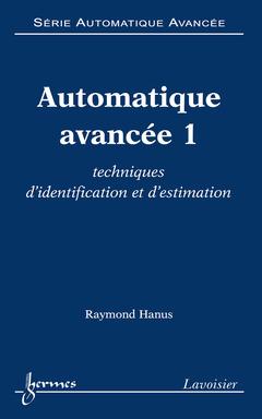 Couverture de l'ouvrage Automatique avancée 1 : techniques d'identification et d'estimation (Série automatique avancée)