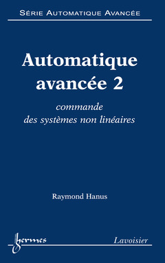 Couverture de l'ouvrage Automatique avancée 2 : commande des systèmes non linéaires (Série automatique avancée)