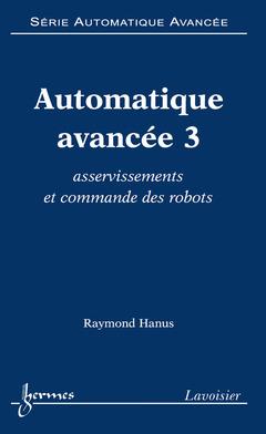 Couverture de l'ouvrage Automatique avancée 3 : asservissements et commande des robots (Série automatique avancée)