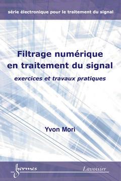 Couverture de l'ouvrage Filtrage numérique en traitement du signal : exercices et travaux pratiques (Série électronique pour le traitement du signal)