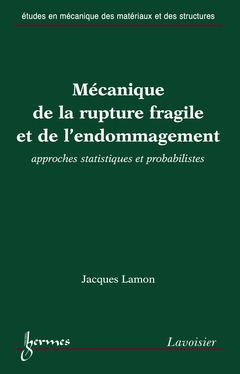 Couverture de l'ouvrage Mécanique de la rupture fragile et de l'endommagement : approches statistiques et probabilistes
