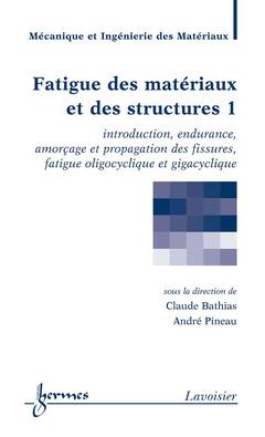 Couverture de l'ouvrage Fatigue des matériaux et des structures 1 : introduction, endurance, amorçage et propagation des fissures...