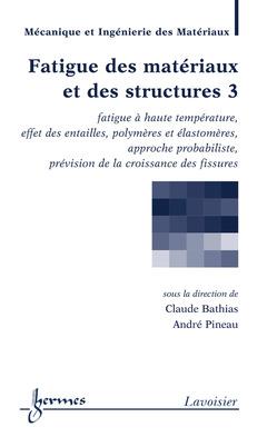Couverture de l'ouvrage Fatigue des matériaux et des structures 3 : fatigue à haute température, effet des entailles...
