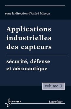 Couverture de l'ouvrage Applications industrielles des capteurs Vol. 3 : sécurité, défense et aéronautique