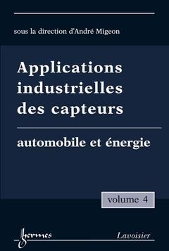 Couverture de l'ouvrage Applications industrielles des capteurs Vol. 4 : automobile et énergie