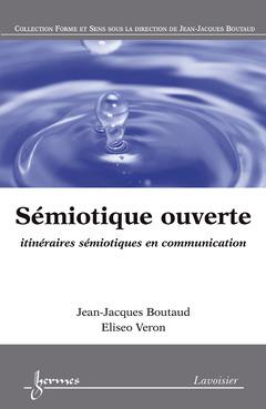 Couverture de l'ouvrage Sémiotique ouverte : itinéraires sémiotiques en communication