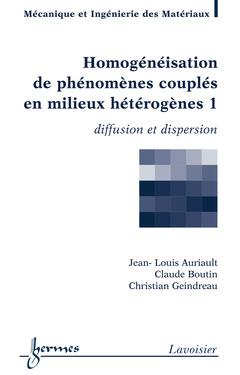 Couverture de l'ouvrage Homogénéisation de phénomènes couplés en milieux hétérogènes 1 : diffusion et dispersion