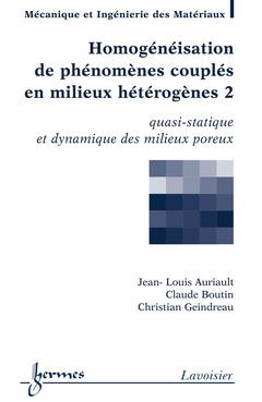 Couverture de l'ouvrage Homogénéisation de phénomènes couplés en milieux hétérogènes 2 : quasi-statique et dynamique des milieux poreux