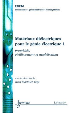 Couverture de l'ouvrage Matériaux diélectriques pour le génie électrique 1 : propriétés, vieillissement et modélisation