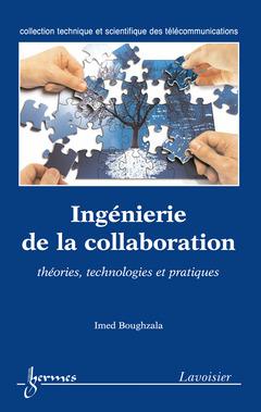 Couverture de l'ouvrage Ingénierie de la collaboration : théories, technologies et pratiques