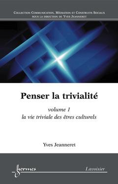 Couverture de l'ouvrage Penser la trivialité - Volume 1