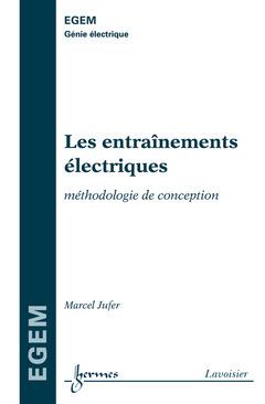 Couverture de l'ouvrage Les entraînements électriques : méthodologie de conception (série Génie électrique, EGEM)