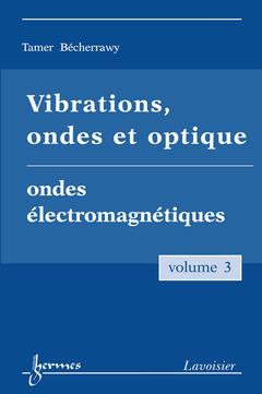 Couverture de l'ouvrage Vibrations, ondes et optique Vol. 3 : ondes électromagnétiques