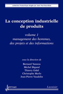 Couverture de l'ouvrage La conception industrielle de produits volume 1 : management des hommes, des projets et des informations