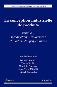 Couverture de l'ouvrage La conception industrielle de produits Volume 2 : spécifications, déploiement et maîtrise des performances