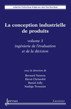Couverture de l'ouvrage La conception industrielle de produits Vol. 3 : ingénierie de l'évaluation et de la décision