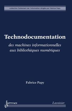 Couverture de l'ouvrage Technodocumentation : des machines informationnelles aux bibliothèques numériques