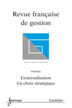 Couverture de l'ouvrage Revue française de gestion Vol. 33 N° 177 Octobre 2007 : l'externalisation. Un choix stratégique