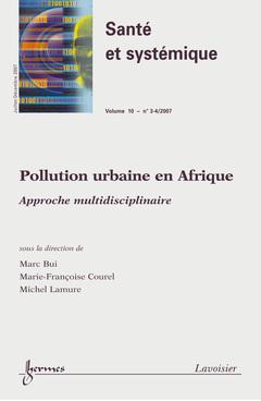 Couverture de l'ouvrage Pollution urbaine en Afrique : approche multidisciplinaire (Santé et systémique Vol. 10 N° 3-4/Juillet-Décembre 2007)