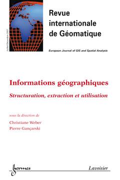 Couverture de l'ouvrage Informations géographiques. Structuration, extraction et utilisation (Revue internationale de Géomatique Vol. 17 N° 3-4/2007)