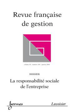 Couverture de l'ouvrage La responsabilité sociale de l'entreprise (Revue française de gestion Vol. 34 N° 180 janvier 2008)