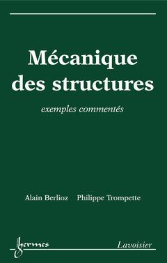 Couverture de l'ouvrage Mécanique des structures : exemples commentés