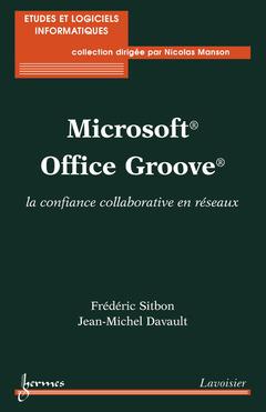 Couverture de l'ouvrage Microsoft Office Groove : la confiance collaborative en réseaux