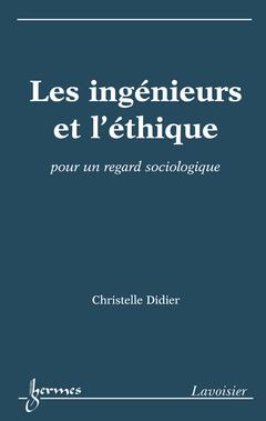 Couverture de l'ouvrage Les ingénieurs et l'éthique