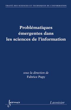 Couverture de l'ouvrage Problématiques émergentes dans les sciences de l'information