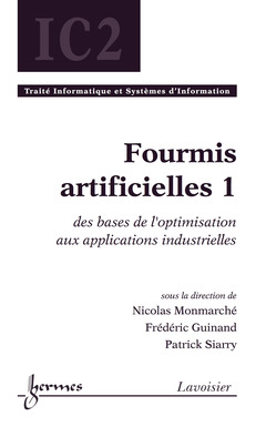 Couverture de l'ouvrage Fourmis artificielles 1 : des bases de l'optimisation aux applications industrielles