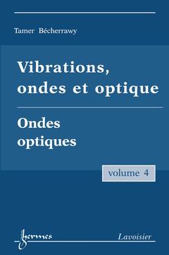 Couverture de l'ouvrage Vibrations, ondes et optique Vol. 4 : ondes optiques
