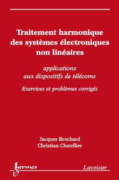 Couverture de l'ouvrage Traitement harmonique des systèmes électroniques non linéaires : applications aux dispositifs de télécoms - Exercices et problèmes corrigés
