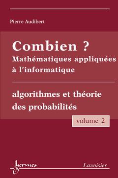Couverture de l'ouvrage Combien ? Mathématiques appliquées à l'informatique Vol. 2 : algorithmes et théorie des probabilités