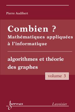 Couverture de l'ouvrage Combien ? Mathématiques appliquées à l'informatique Vol. 3 : algorithmes et théorie des graphes