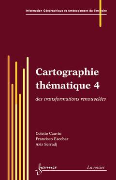 Couverture de l'ouvrage Cartographie thématique 4 : des transformations renouvelées