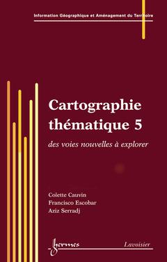 Couverture de l'ouvrage Cartographie thématique 5 : des voies nouvelles à explorer