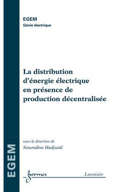 Couverture de l'ouvrage La distribution d'énergie électrique en présence de production décentralisée (série Génie électrique, EGEM)