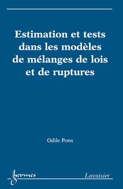 Couverture de l'ouvrage Estimation et tests dans les modèles de mélanges de lois et de ruptures