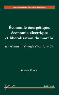 Couverture de l'ouvrage Économie énergétique, économie électrique et libéralisation du marché : les réseaux d'énergie électrique 3A